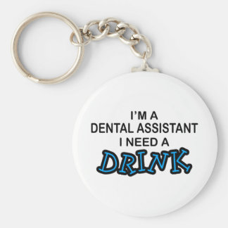 Need a Drink - Dental Assistant Basic Round Button Key Ring