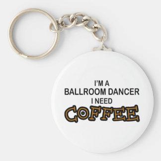 Need Coffee - Ballroom Dancer Basic Round Button Key Ring
