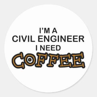 Need Coffee - Civil Engineer Round Sticker