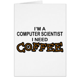 Need Coffee - Computer Scientist Greeting Card
