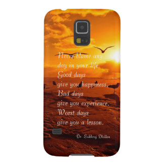 Never blame any day in your life quote life case for galaxy s5