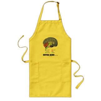 Never Mind ... (Brain Anatomy Psyche Humor) Long Apron