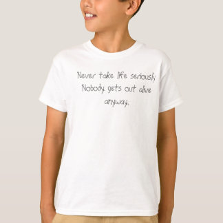 Never take life seriously. Nobody gets out alive. Tshirt