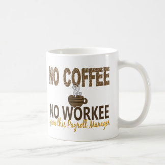 No Coffee No Workee Payroll Manager Basic White Mug
