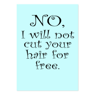 No, I will not cut your hair for free Pack Of Chubby Business Cards