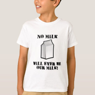 No Milk Will Ever Be Our Milk T Shirts