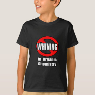 No Whining In Organic Chemistry Tshirts