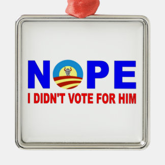 NOPE I DIDN'T VOTE FOR HIM Silver-Colored SQUARE DECORATION