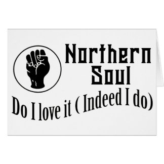 Northern Soul. Do I Love It ( Indeed I Do) Greeting Card