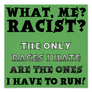Not A Racist Funny Poster Sign Sayings Quotes