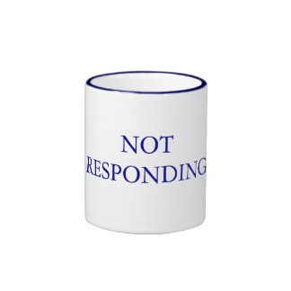 NOT RESPONDING Ceramic Mug