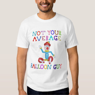 Not Your Average Balloon Guy Balloon Clown T-shirt