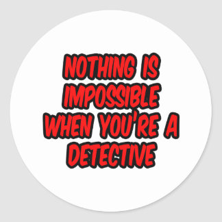 Nothing Is Impossible...Detective Round Sticker