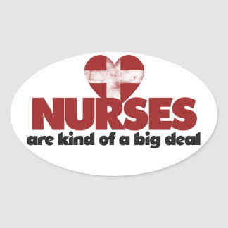 Nurses are kind of a big deal oval sticker