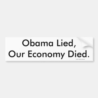Obama Lied, Our Economy Died., © 2009 Dogmatic ... Bumper Sticker