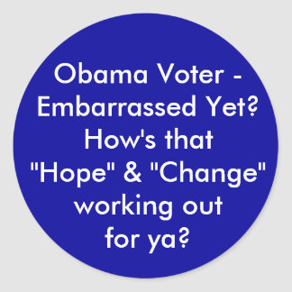 "Obama Voter - Embarrassed Yet? How's that ""Hope... Round Sticker"