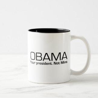Obama: Your President. Not mine. Two-Tone Mug