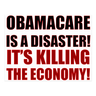 OBAMACARE IS A DISASTER! IT'S KILLING THE ECONOMY! POSTCARD