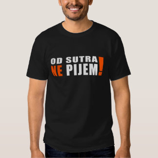 Od sutra ne pijem - from tomorrow I don't drink T-shirts