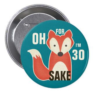 Oh, For Fox Sake I'm 30 7.5 Cm Round Badge