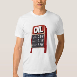 Oil Prices: Our Own Fault T-shirt