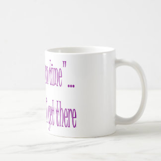 On Time Is When I Get There Basic White Mug