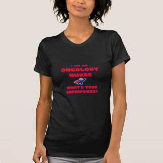 Oncology Nurse .. What's Your Superpower? Tshirt