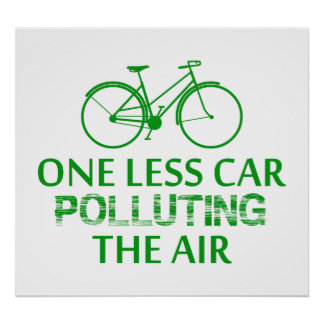 One Less Car Polluting the Air Poster