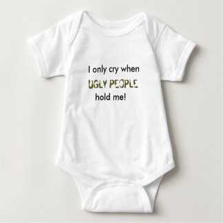 Only cry when ugly people hold me t-shirt