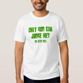 ONLY GOD CAN JUDGE ME?, DA STYX HITZ TEES
