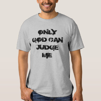 ONLY GOD CAN JUDGE ME TEE SHIRTS