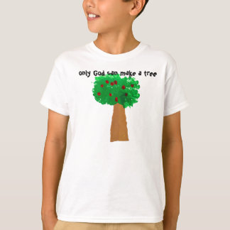 Only God Can Make a Tree T Shirts