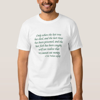 Only When The Last Tree Has Died T-shirt
