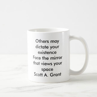 Others may dictate your existenceFace the mirro... Basic White Mug