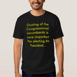 Ousting of the Congressional incumbents is more... Tshirts