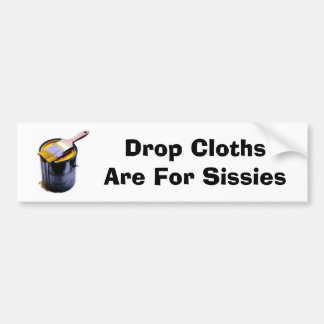 paintcan, Drop Cloths Are For Sissies Bumper Sticker