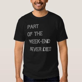 PART OF THE WEEK-END NEVER DIES TEE SHIRT