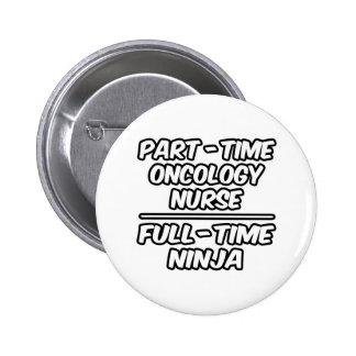 Part-Time Oncology Nurse...Full-Time Ninja 6 Cm Round Badge