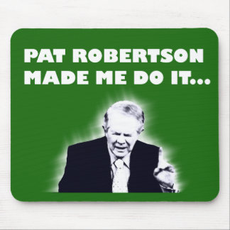 Pat Robertson Made Me Do It Mousepad