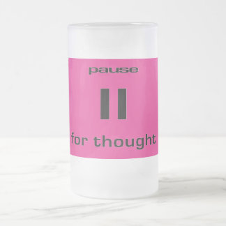 Pause for Thought Geek Sense of Humor IT Worker Frosted Glass Mug