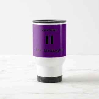 Pause for Thought Geek Sense of Humor IT Worker Stainless Steel Travel Mug