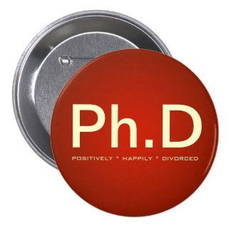 Ph.D (Positively Happily Divorced) Button
