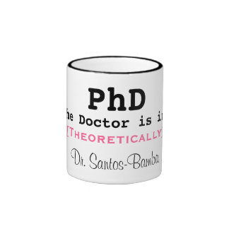 PhD, The Doctor is in!, [Theoretically], Dr. Sa... Ringer Mug