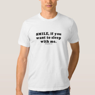 "PICKUP LINES - ""Smile if you want to sleep with me T Shirt"
