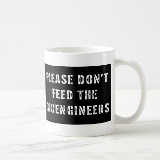 Please Don't Feed the Bioengineer Mug