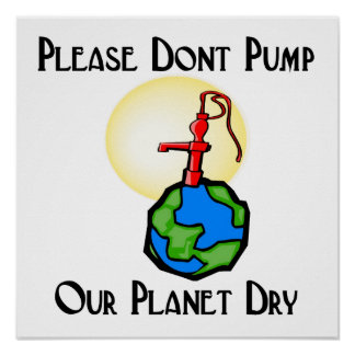 Please don't pump our planet dry poster