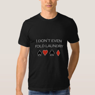 "Poker T-shirt - ""I don't even fold laundry"" / I do"