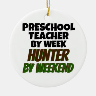 Preschool Teacher by Day Hunter by Weekend Round Ceramic Decoration