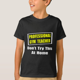Professional Gym Teacher...Don't Try At Home Tees