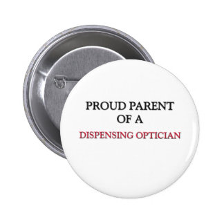 Proud Parent Of A DISPENSING OPTICIAN 6 Cm Round Badge